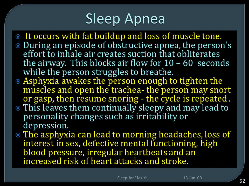 Sleep Apnea It occurs with fat buildup and loss of muscle tone.