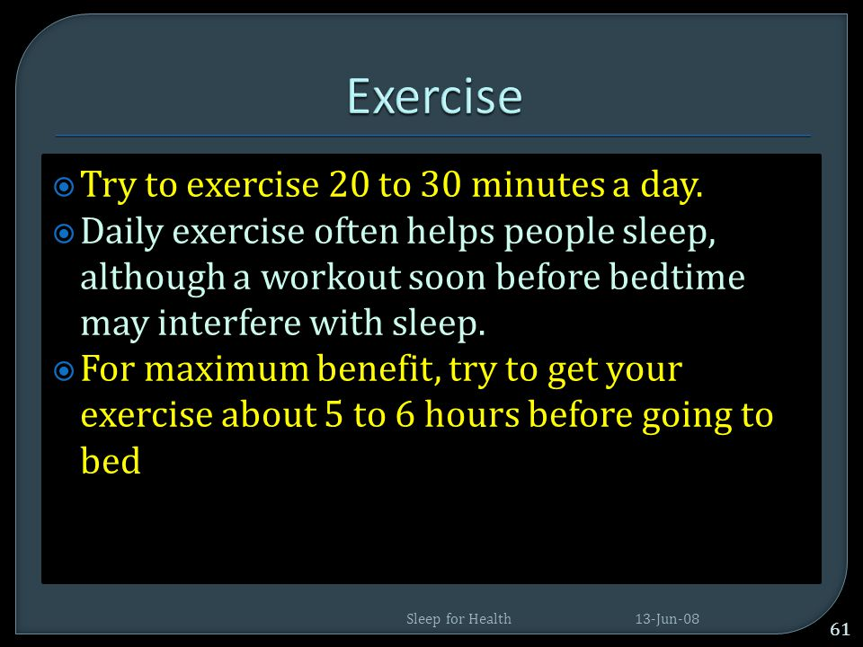 Exercise Try to exercise 20 to 30 minutes a day.