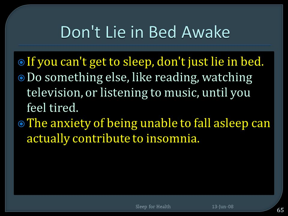 Don t Lie in Bed Awake If you can t get to sleep, don t just lie in bed.