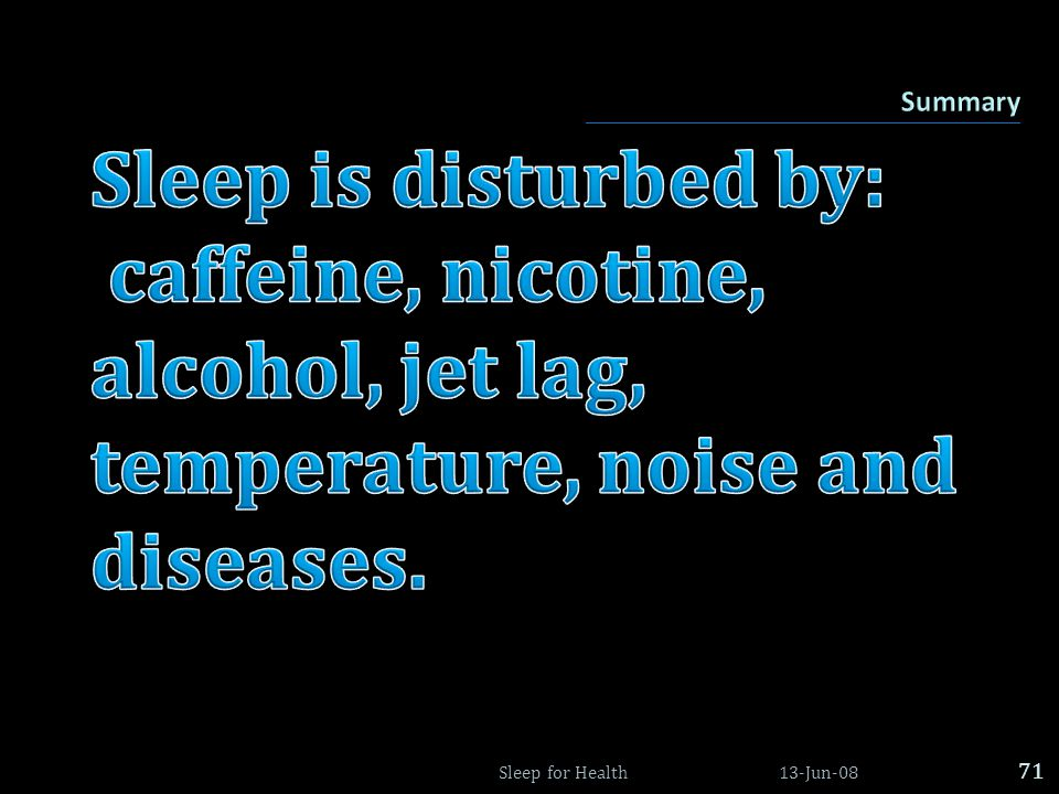 caffeine, nicotine, alcohol, jet lag, temperature, noise and diseases.