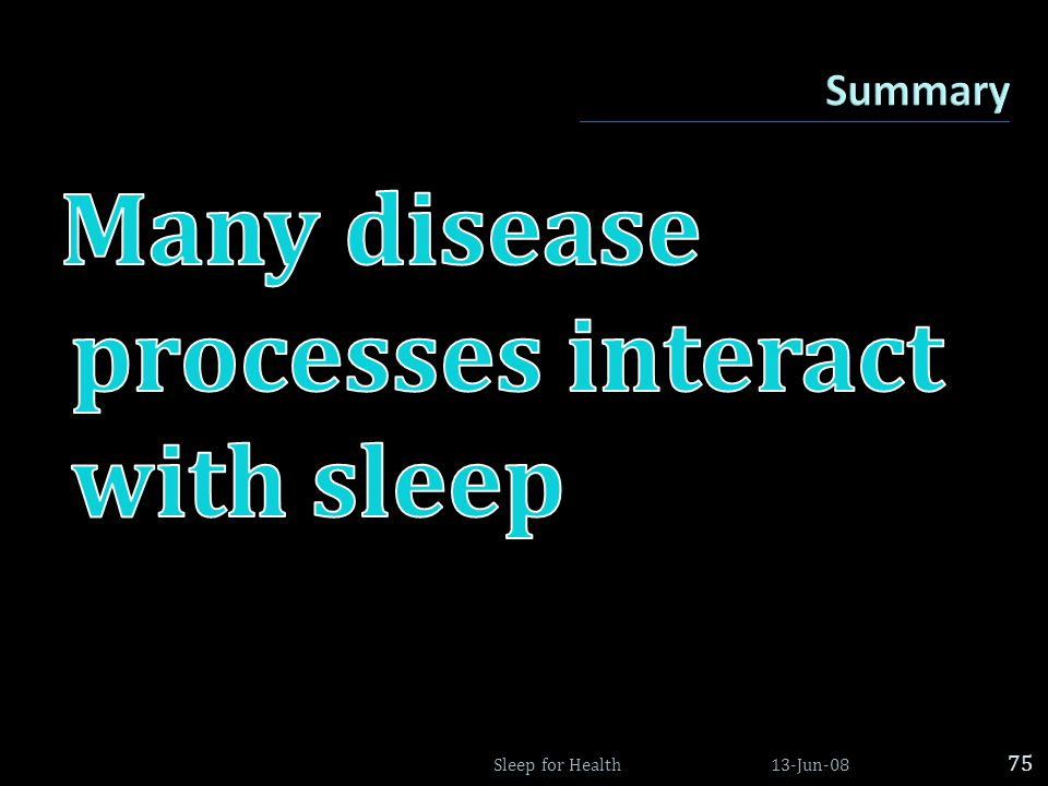 Many disease processes interact with sleep