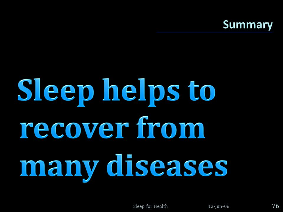 Sleep helps to recover from many diseases