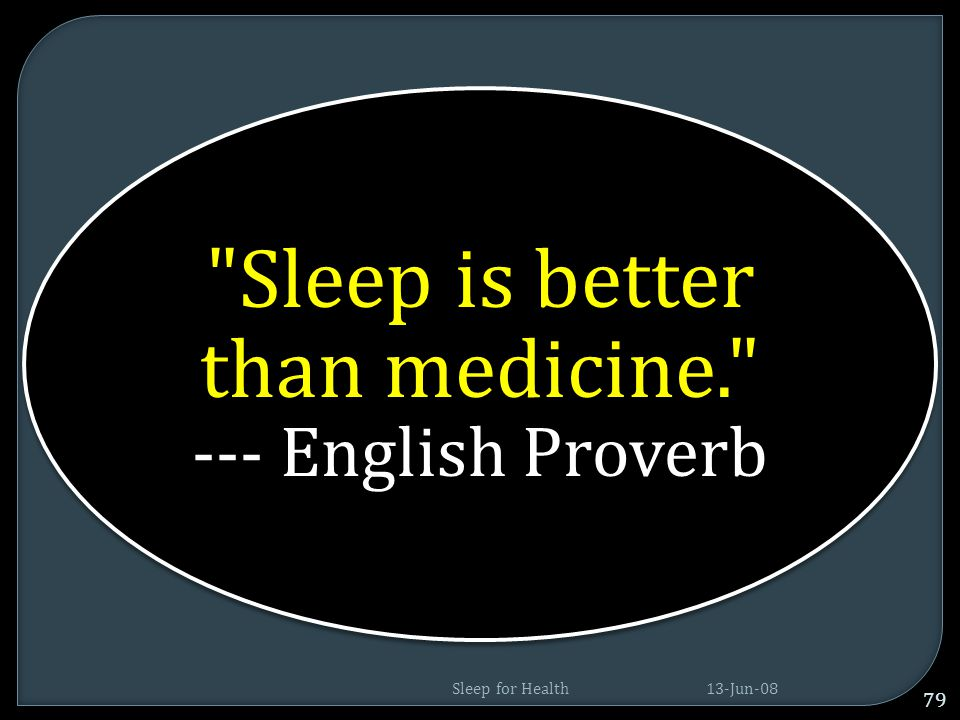 Sleep is better than medicine. --- English Proverb