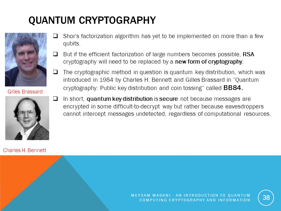 Quantum Cryptography Shor s factorization algorithm has yet to be implemented on more than a few qubits.