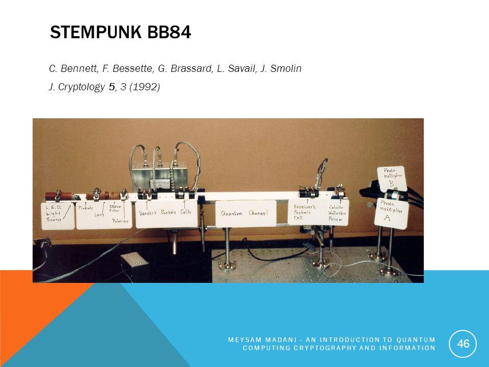 Stempunk BB84 C. Bennett, F. Bessette, G. Brassard, L. Savail, J. Smolin J. Cryptology 5, 3 (1992)