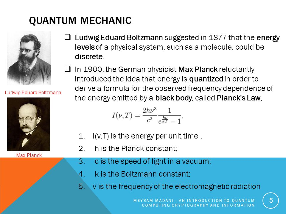 Quantum Mechanic Ludwig Eduard Boltzmann suggested in 1877 that the energy levels of a physical system, such as a molecule, could be discrete.