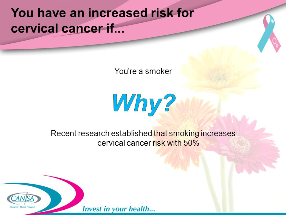 You have an increased risk for cervical cancer if...