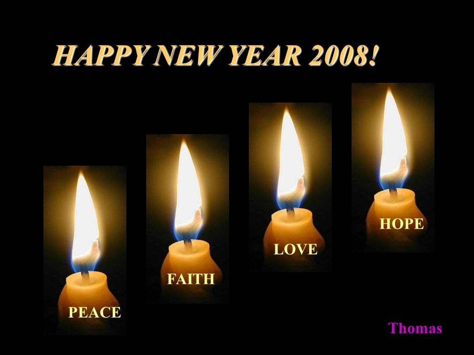 HAPPY NEW YEAR 2008! HOPE LOVE FAITH PEACE Thomas
