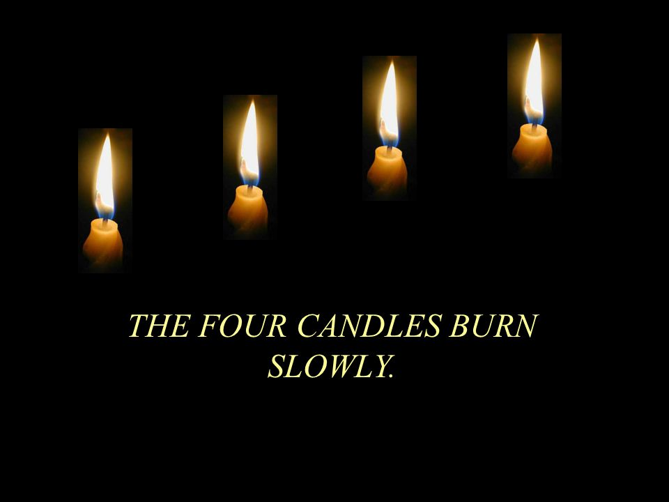 THE FOUR CANDLES BURN SLOWLY.