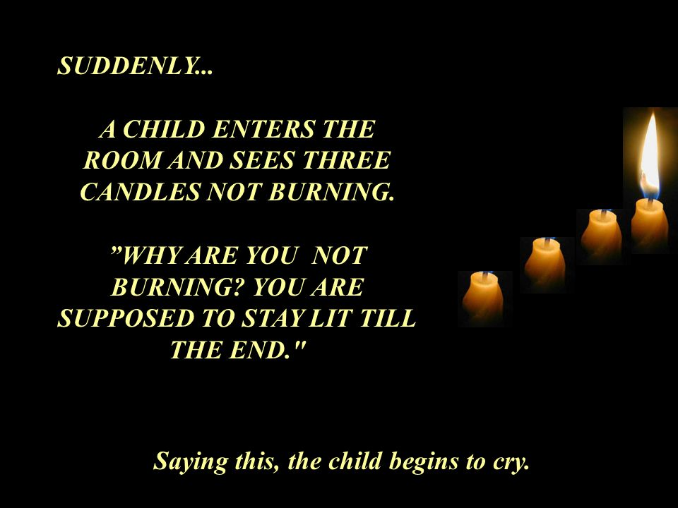 A CHILD ENTERS THE ROOM AND SEES THREE CANDLES NOT BURNING.