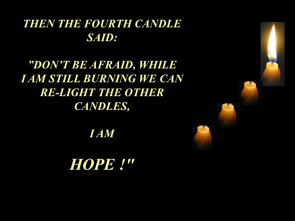 THEN THE FOURTH CANDLE SAID: