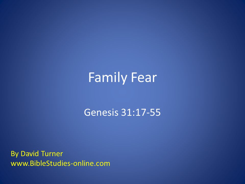 Family Fear Genesis 31:17-55 By David Turner
