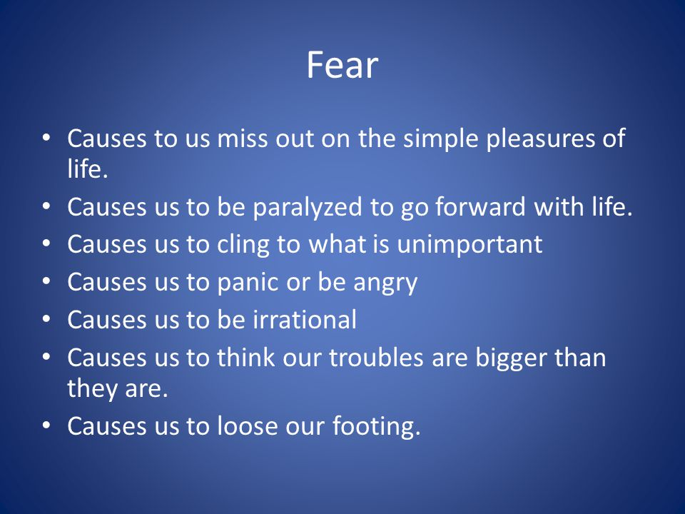 Fear Causes to us miss out on the simple pleasures of life.