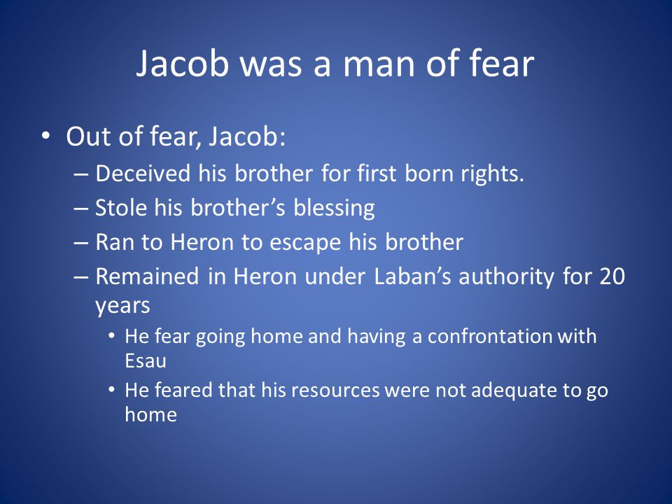 Jacob was a man of fear Out of fear, Jacob: