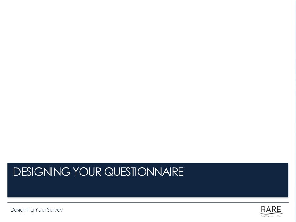 DESIGNING YOUR QUESTIONNAIRE