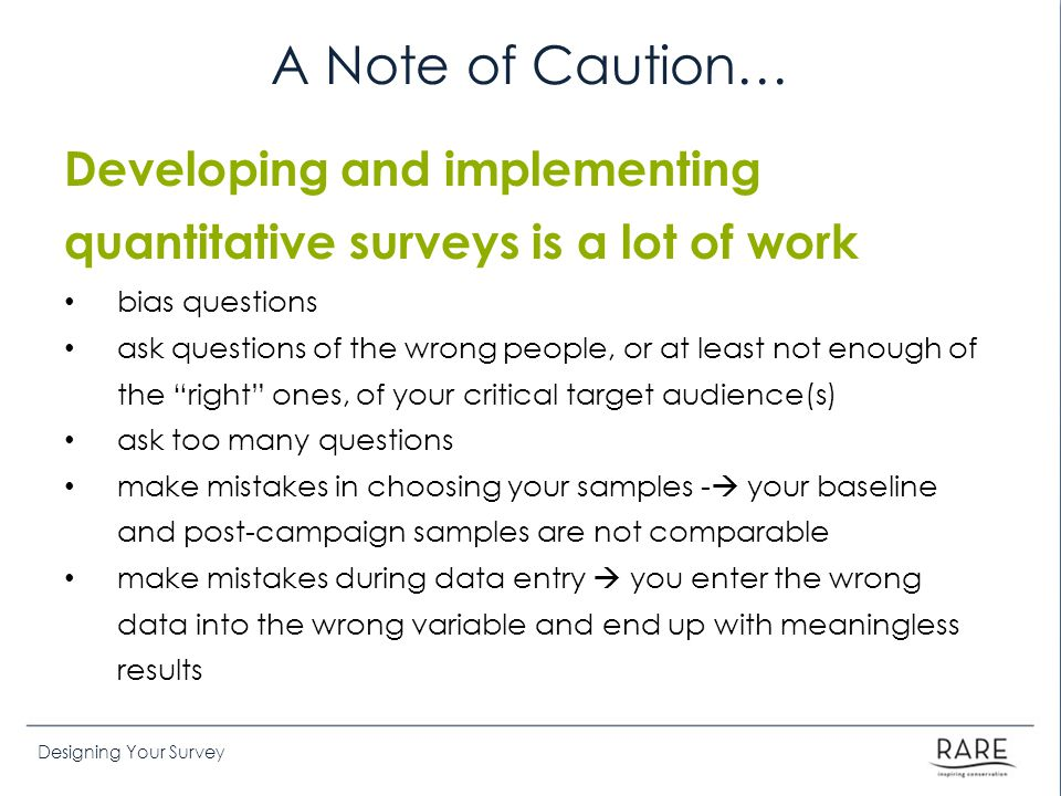 A Note of Caution… Developing and implementing quantitative surveys is a lot of work. bias questions.