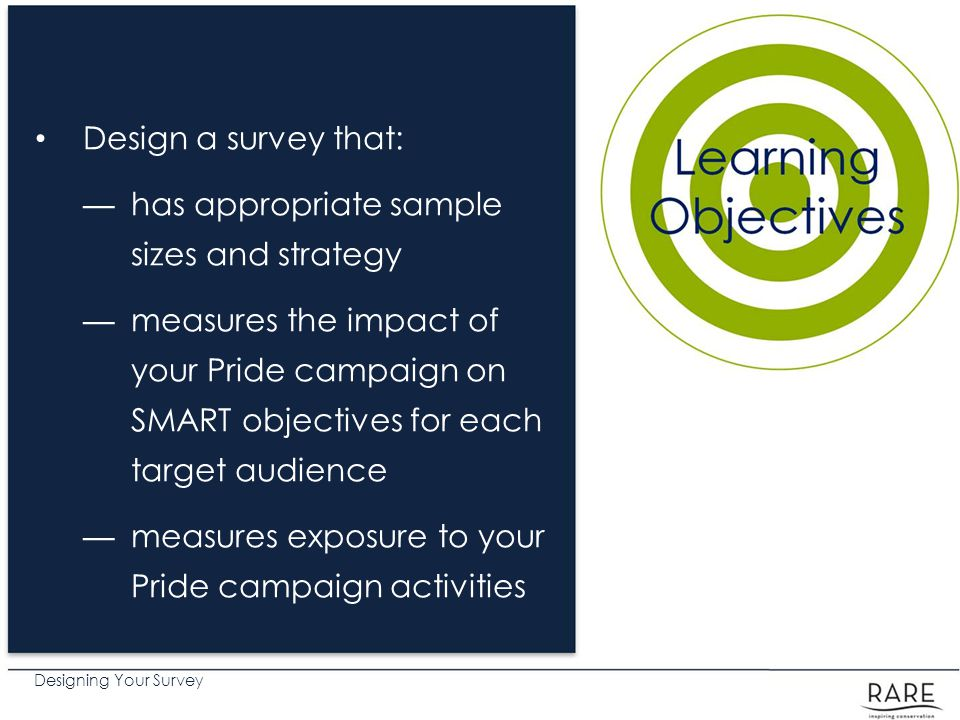 Design a survey that: has appropriate sample sizes and strategy.