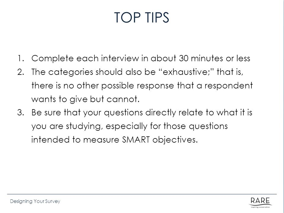 TOP TIPS Complete each interview in about 30 minutes or less