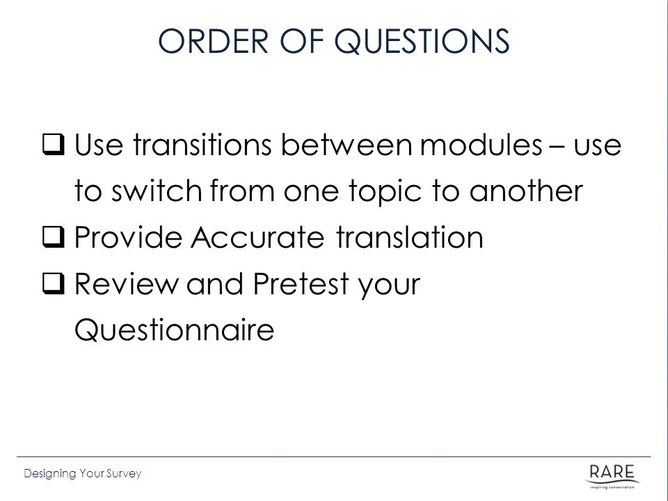 ORDER OF QUESTIONS Use transitions between modules – use to switch from one topic to another. Provide Accurate translation.