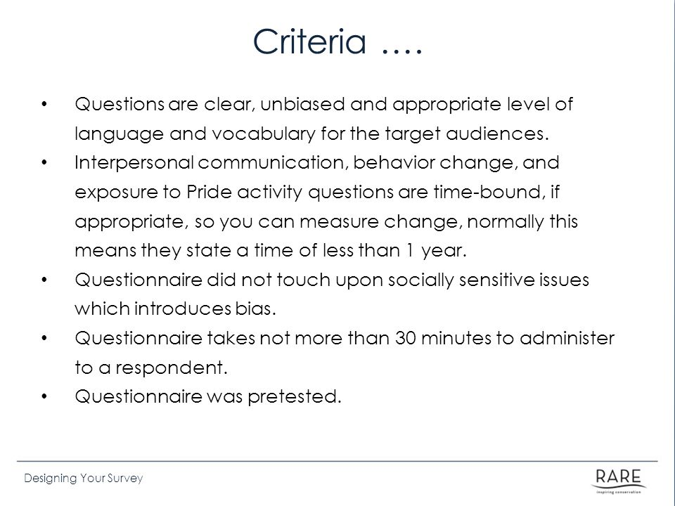 Criteria …. Questions are clear, unbiased and appropriate level of language and vocabulary for the target audiences.