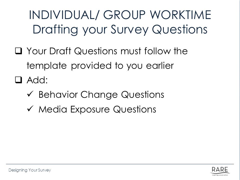 INDIVIDUAL/ GROUP WORKTIME Drafting your Survey Questions