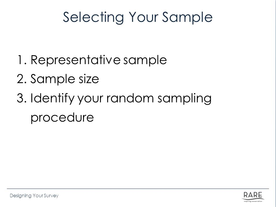 Selecting Your Sample Representative sample Sample size
