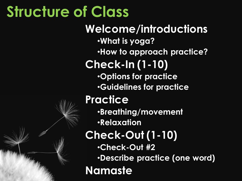 Structure of Class Welcome/introductions Check-In (1-10) Practice