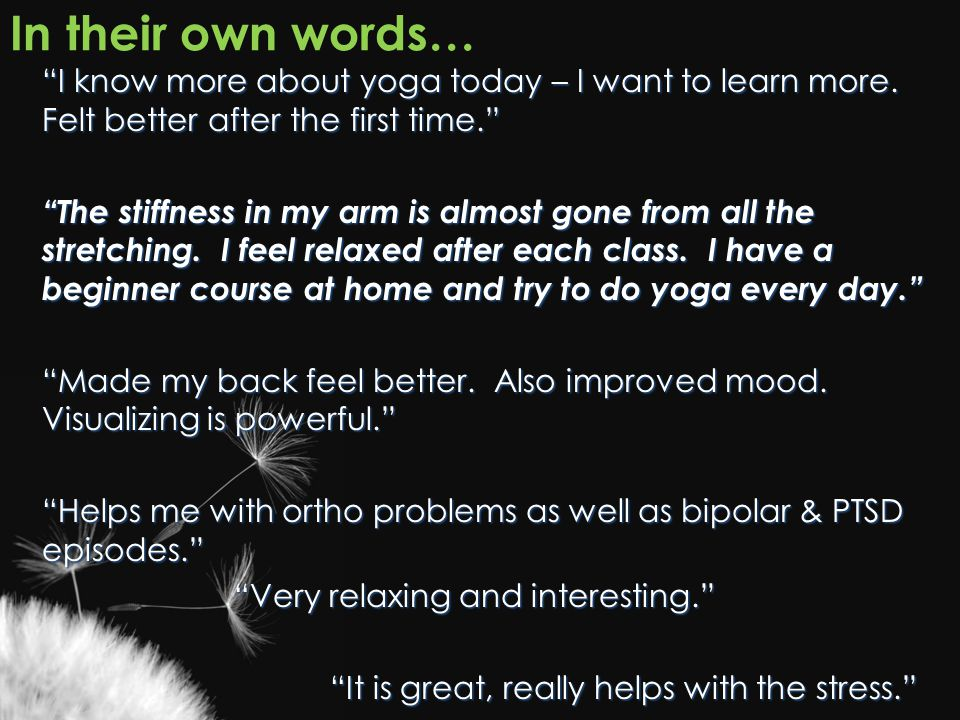 In their own words… I know more about yoga today – I want to learn more. Felt better after the first time.