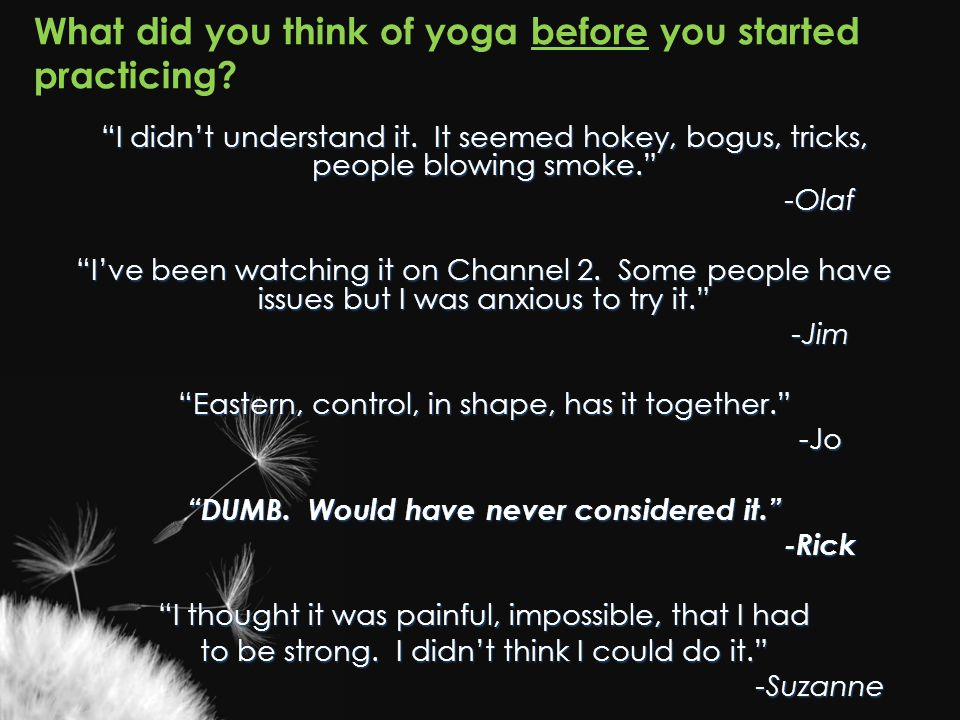What did you think of yoga before you started practicing