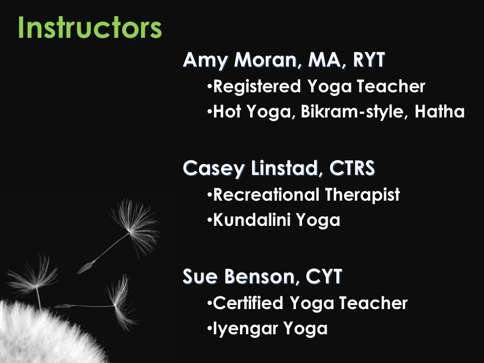 Instructors Amy Moran, MA, RYT Casey Linstad, CTRS Sue Benson, CYT