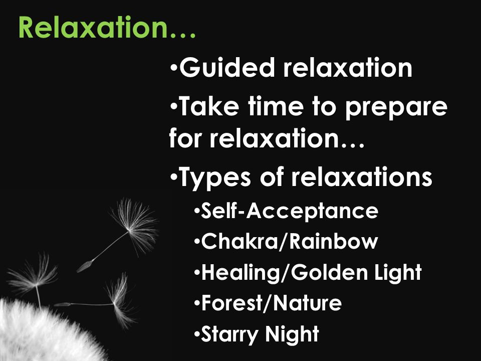 Relaxation… Guided relaxation Take time to prepare for relaxation…