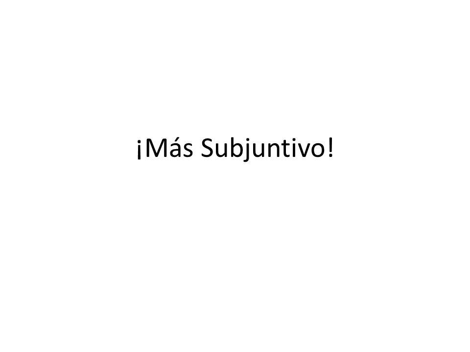 ¡Más Subjuntivo!