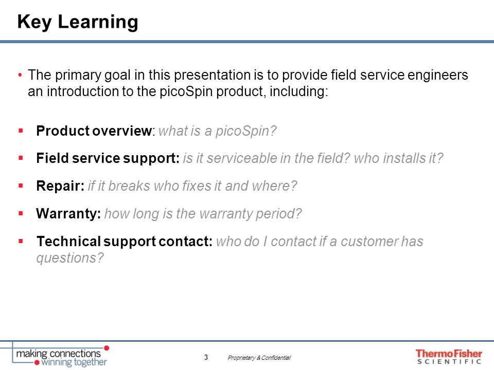 Key Learning The primary goal in this presentation is to provide field service engineers an introduction to the picoSpin product, including: