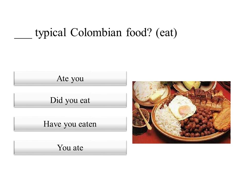 ___ typical Colombian food (eat)