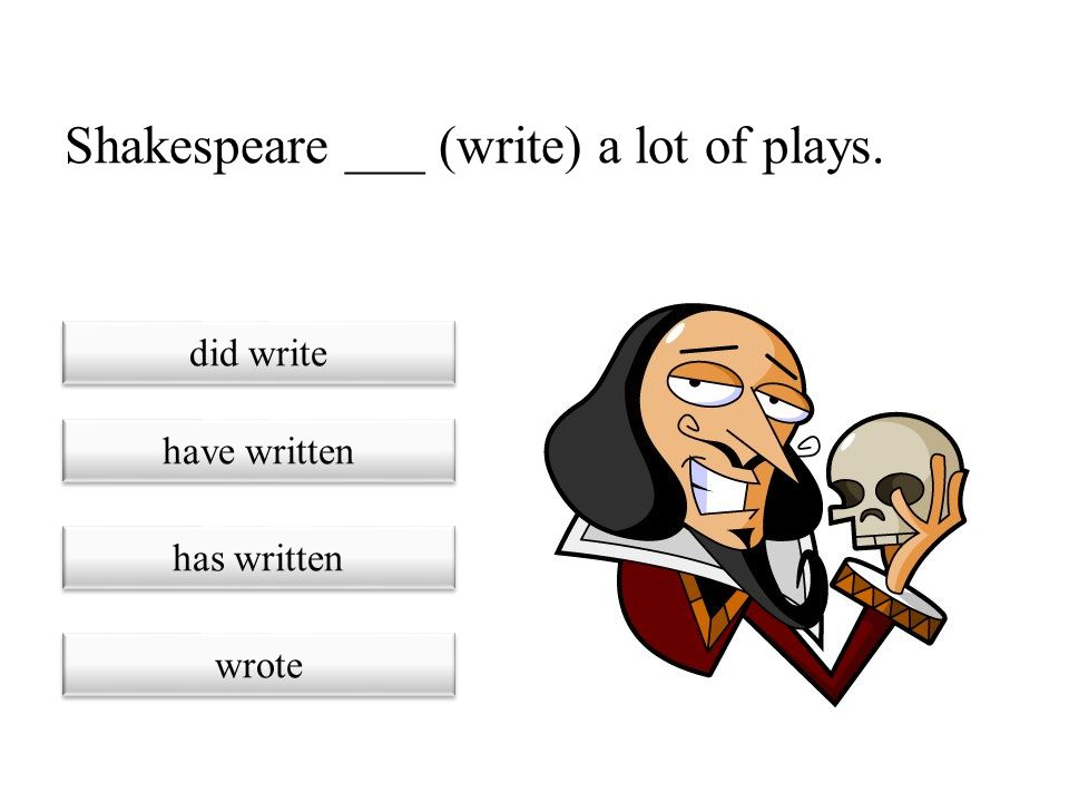 Shakespeare ___ (write) a lot of plays.