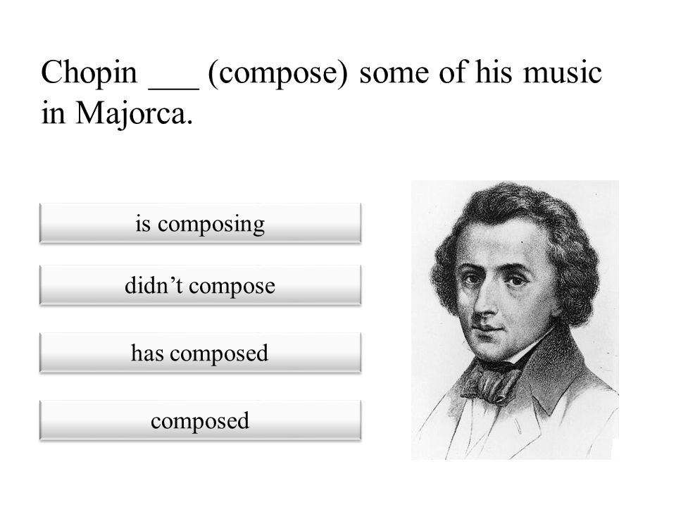 Chopin ___ (compose) some of his music in Majorca.