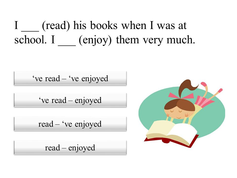 I ___ (read) his books when I was at school