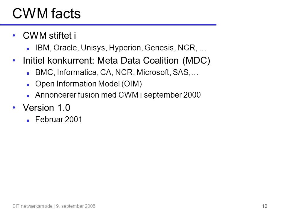 CWM facts CWM stiftet i Initiel konkurrent: Meta Data Coalition (MDC)