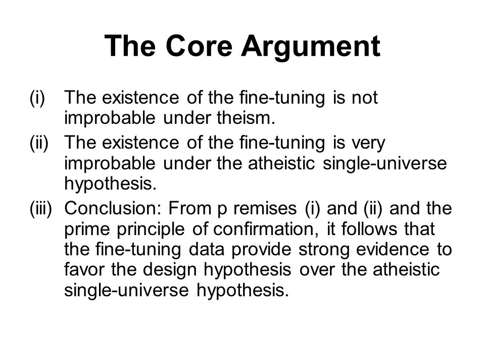 The Core Argument (i) The existence of the fine-tuning is not improbable under theism.