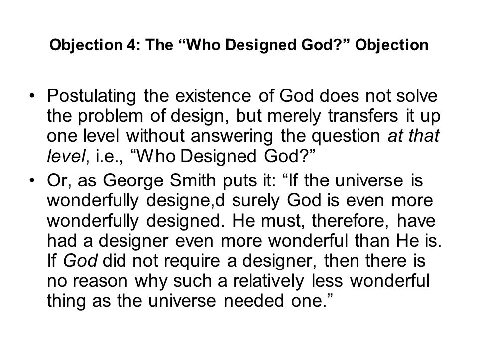 Objection 4: The Who Designed God Objection