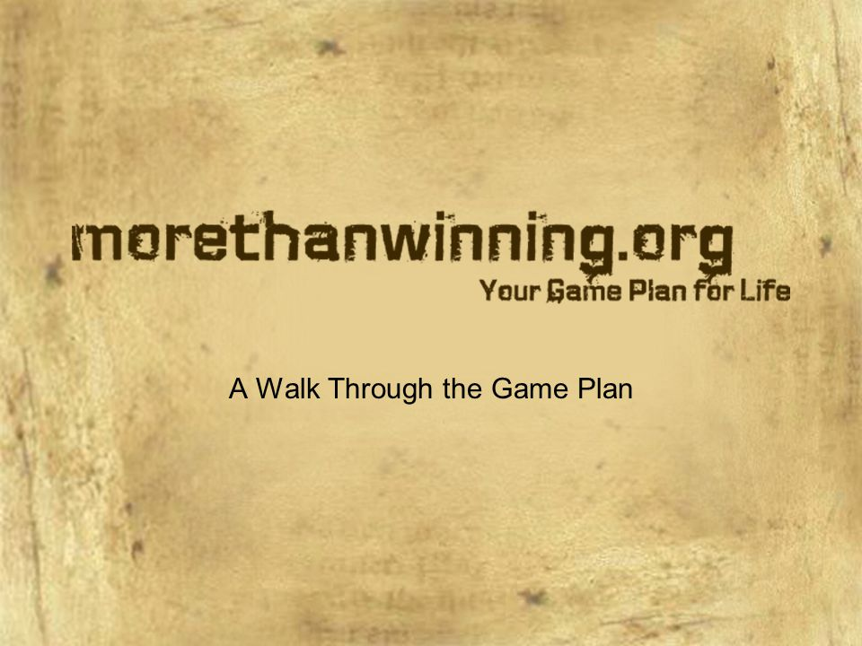 A Walk Through the Game Plan