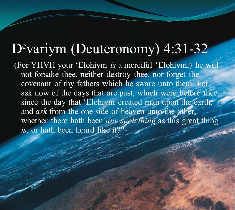 Devariym (Deuteronomy) 4:31-32