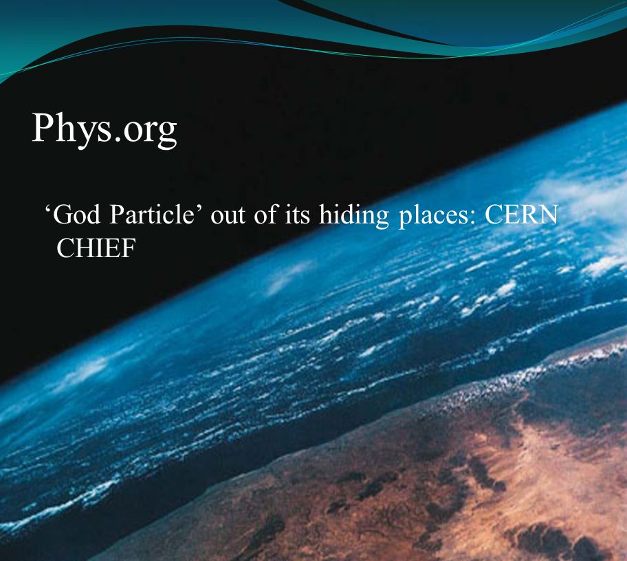 Phys.org 'God Particle' out of its hiding places: CERN CHIEF