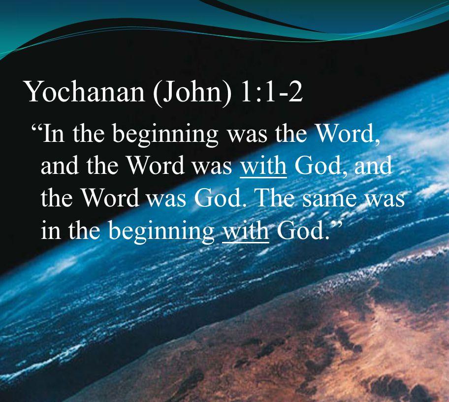 Yochanan (John) 1:1-2 In the beginning was the Word, and the Word was with God, and the Word was God.