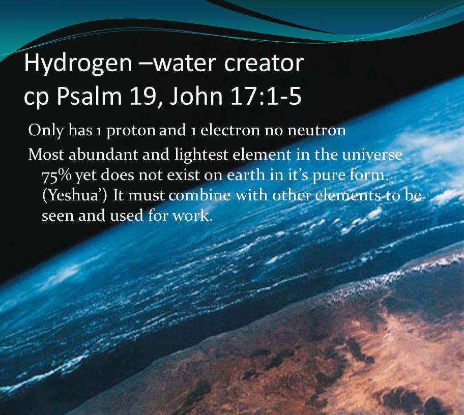 Hydrogen –water creator cp Psalm 19, John 17:1-5