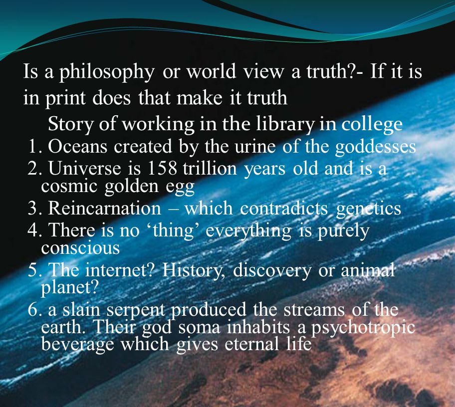 Is a philosophy or world view a truth