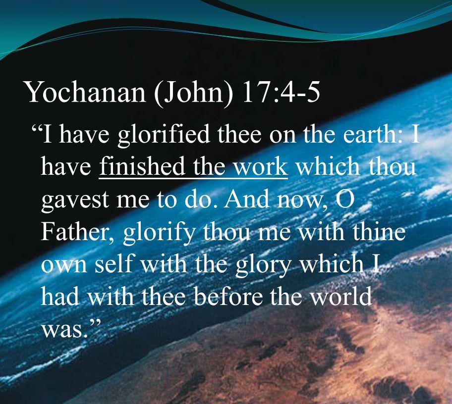 Yochanan (John) 17:4-5