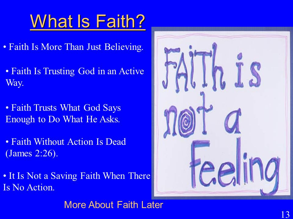 What Is Faith Faith Is More Than Just Believing.