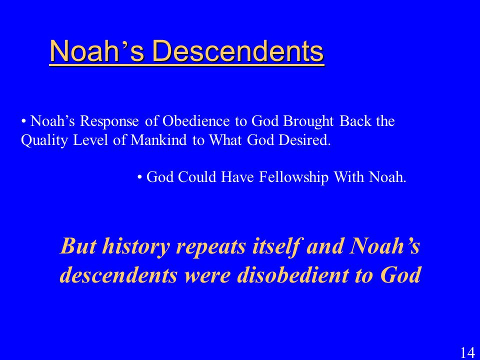 Noah's Descendents Noah's Response of Obedience to God Brought Back the Quality Level of Mankind to What God Desired.