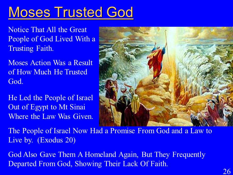 Moses Trusted God Notice That All the Great People of God Lived With a Trusting Faith. Moses Action Was a Result of How Much He Trusted God.